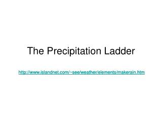 The Precipitation Ladder