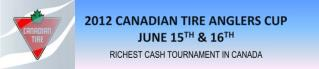 2012 CANADIAN TIRE ANGLERS CUP JUNE 15 TH  & 16 TH RICHEST CASH TOURNAMENT IN CANADA