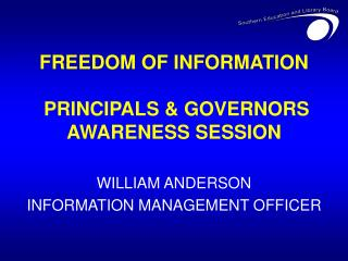 FREEDOM OF INFORMATION  PRINCIPALS & GOVERNORS AWARENESS SESSION