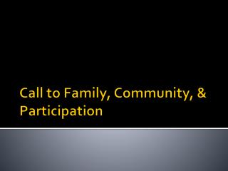 Call to Family, Community, & Participation