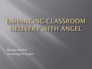 Enhancing Classroom Delivery with ANGEL