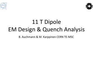 11 T Dipole  EM Design & Quench Analysis