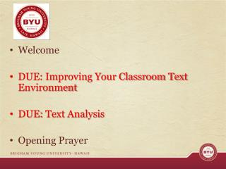 Welcome DUE: Improving Your Classroom Text Environment DUE:  Text Analysis Opening Prayer
