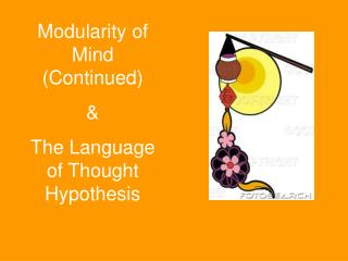 Modularity of Mind Continued  The Language of Thought Hypothesis
