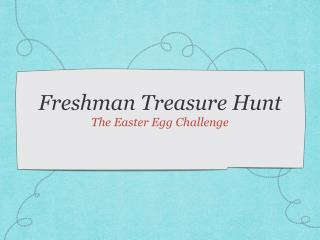Freshman Treasure Hunt The Easter Egg Challenge