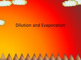 Dilution and Evaporation