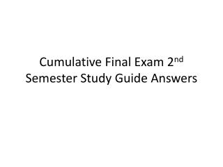 Cumulative Final Exam 2 nd  Semester Study Guide Answers