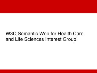 W3C Semantic Web for Health Care and Life Sciences Interest Group