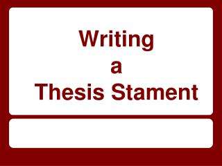Writing  a  Thesis Stament
