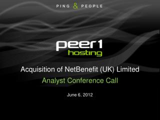 Acquisition of NetBenefit (UK) Limited Analyst Conference Call June 6, 2012