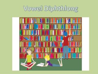 Vowel  Diphthlong