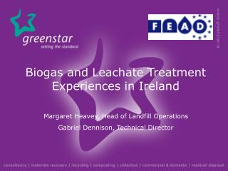 Biogas and Leachate Treatment Experiences in Ireland  Margaret Heavey, Head of Landfill Operations Gabriel Dennison, Tec