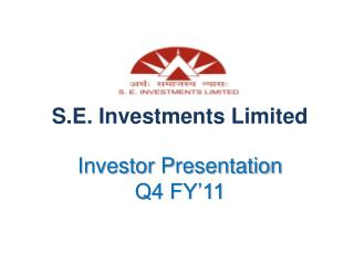 S.E. Investments Limited Investor Presentation Q4 FY'11