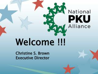 Welcome !!! Christine S. Brown Executive Director