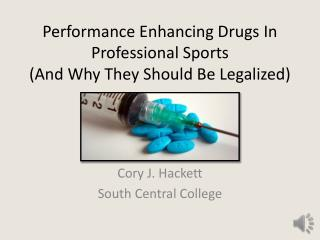 Performance Enhancing Drugs In Professional Sports (And Why They  S hould  B e  L egalized)