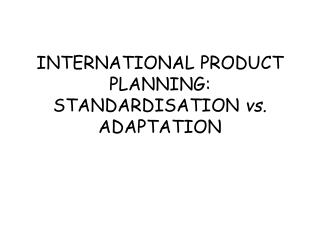 INTERNATIONAL PRODUCT PLANNING: STANDARDISATION  vs.  ADAPTATION