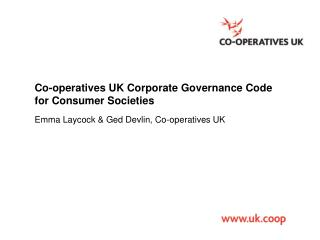 Co-operatives UK Corporate Governance  C ode for Consumer  S ocieties