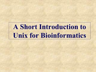 A Short Introduction to  Unix for Bioinformatics