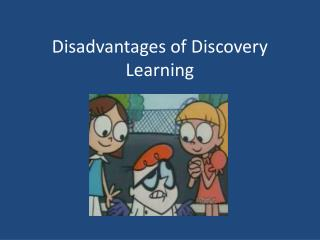 Disadvantages of Discovery Learning