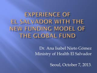Experience  of  El Salvador  with the  New  funding model  of  the  global  fund