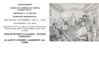 "Art  Exhibit ""AFRICAN AMERICAN LIFE &  COMMUNITY"" Edward  L . O'Gilvie Opening Reception:"