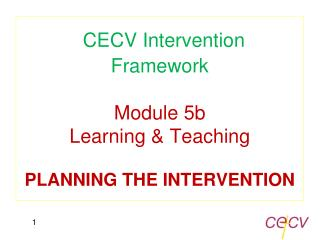 CECV Intervention  Framework Module 5b  Learning & Teaching  PLANNING THE INTERVENTION