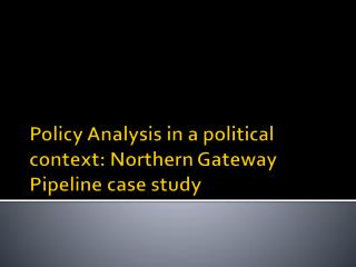 Policy Analysis in a political context: Northern Gateway Pipeline case study