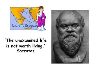 ' The unexamined life is not worth living.' Socrates