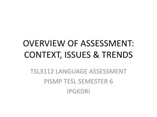 OVERVIEW OF ASSESSMENT: CONTEXT, ISSUES & TRENDS
