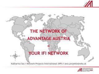 THE NETWORK OF ADVANTAGE AUSTRIA  =  YOUR IFI NETWORK