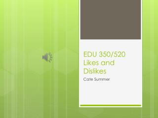 EDU 350/520 Likes and Dislikes