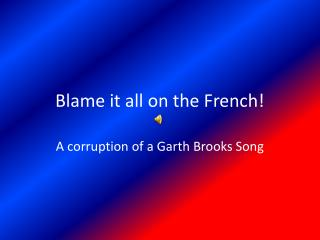 Blame it all on the French!