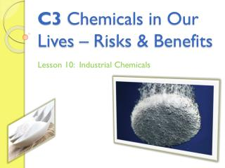 C3  Chemicals in Our Lives – Risks & Benefits