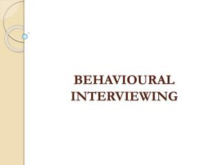 BEHAVIOURAL INTERVIEWING