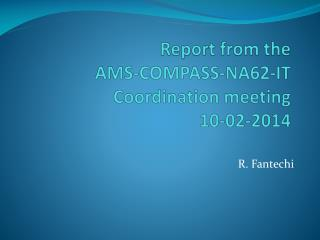Report from the  AMS-COMPASS-NA62-IT  Coordination  meeting  10-02-2014