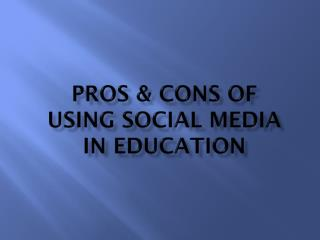 Pros & Cons of using social media in education