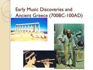 Early Music Discoveries and Ancient Greece (700BC-100AD)