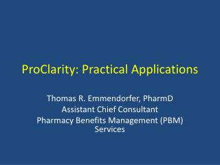 ProClarity: Practical Applications