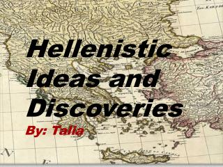Hellenistic Ideas and Discoveries By: Talia