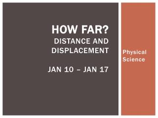 How Far? Distance and Displacement Jan 10 – Jan 17