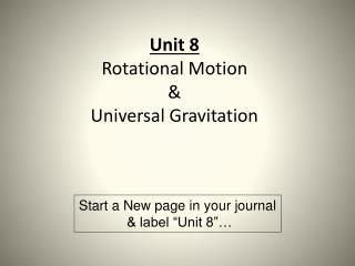 Unit 8 Rotational Motion  & Universal Gravitation
