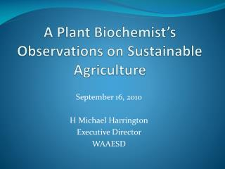 A Plant Biochemist's Observations  on Sustainable Agriculture
