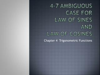 4-7 Ambiguous Case for  Law of  Sines and Law of Cosines