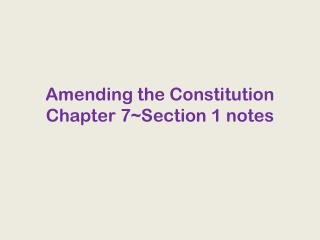 Amending the Constitution Chapter 7~Section 1 notes