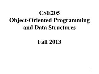 CSE205  Object-Oriented Programming and Data Structures Fall 2013