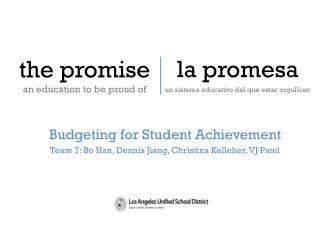 B udgeting for Student Achievement Team 7: Bo Han, Dennis Jiang, Christina Kelleher, VJ Patel