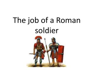 The job of a Roman soldier