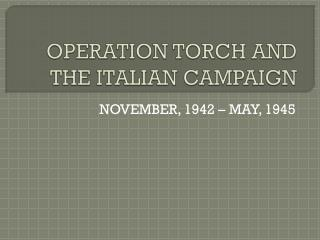OPERATION TORCH AND THE ITALIAN CAMPAIGN