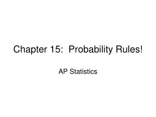 Chapter 15:  Probability Rules!