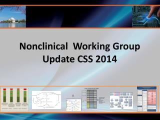 Nonclinical  Working Group Update CSS 2014
